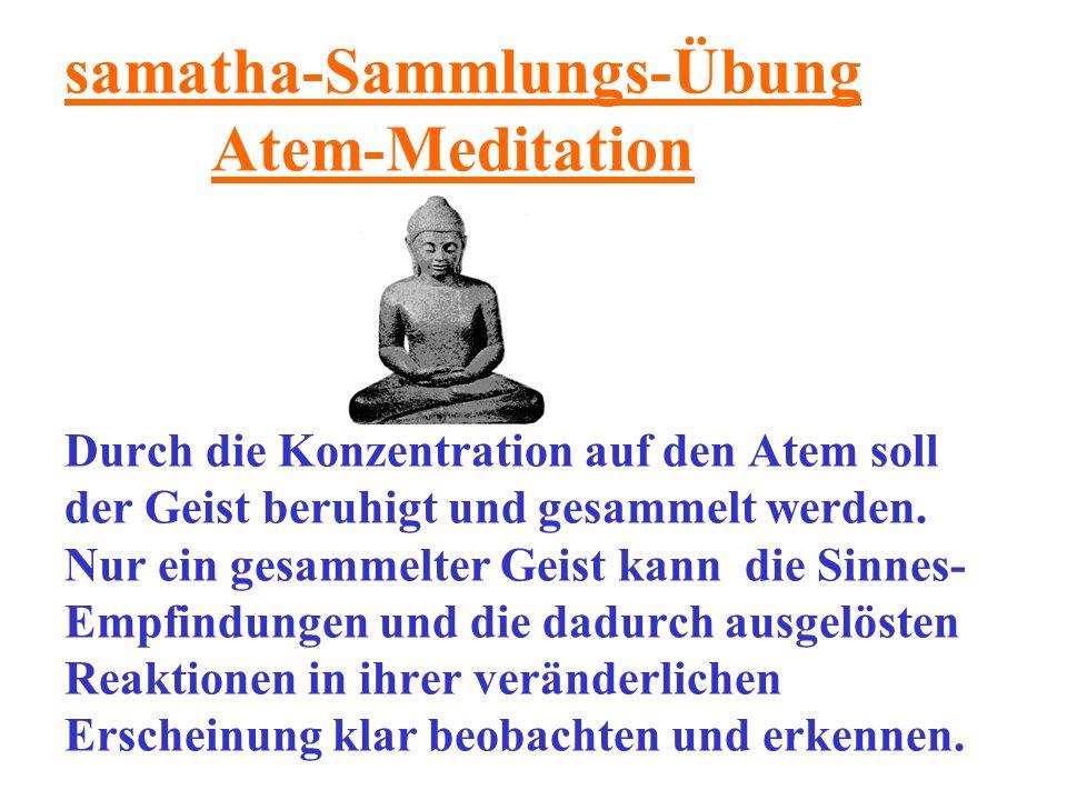 samatha-Sammlungs-Übung Atem-Meditation Durch die Konzentration auf den Atem soll der Geist beruhigt und gesammelt werden. Nur ein gesammelter Geist k