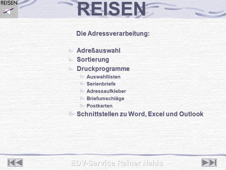 Weitere Informationen erhalten Sie unter: EDV-Service Rainer Nehls EDV-Service Rainer Nehls Im Dorffeld 3, 47625 Kevelaer – Wetten Im Dorffeld 3, 47625 Kevelaer – Wetten Telefon 02832/930660 – Fax 930690 – Mobil 0171/1107935 Telefon 02832/930660 – Fax 930690 – Mobil 0171/1107935 E-Mail edv-service@rainer-nehls.de E-Mail edv-service@rainer-nehls.de Internet www.rainer-nehls.de Internet www.rainer-nehls.deREISEN