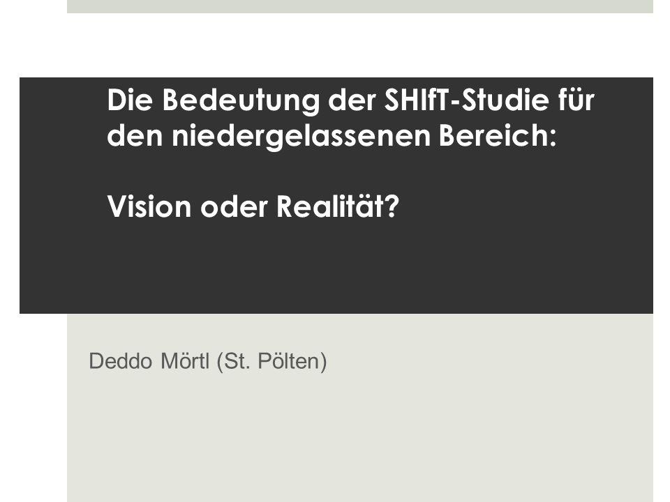 Die Bedeutung der SHIfT-Studie für den niedergelassenen Bereich: Vision oder Realität? Deddo Mörtl (St. Pölten)