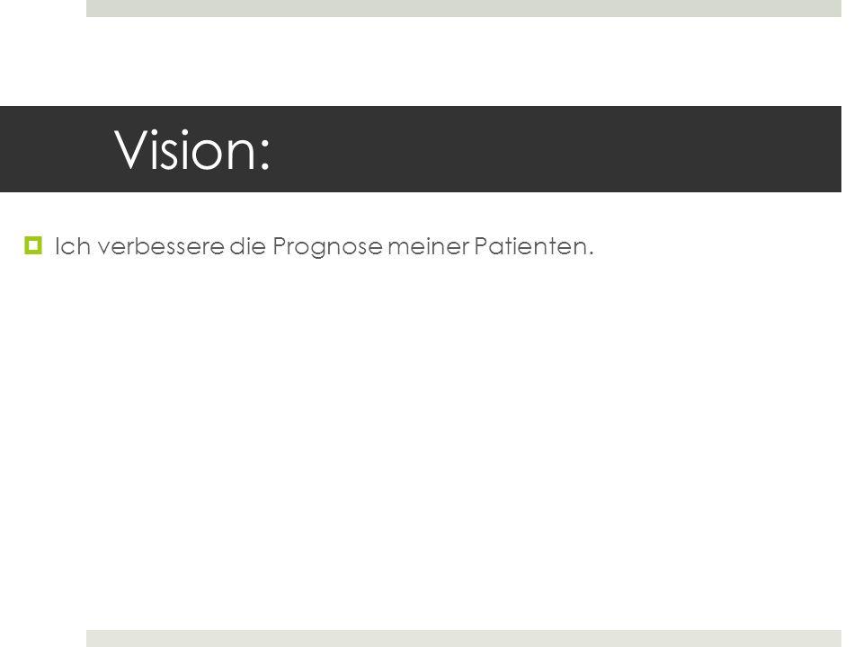 Vision: Ich verbessere die Prognose meiner Patienten.