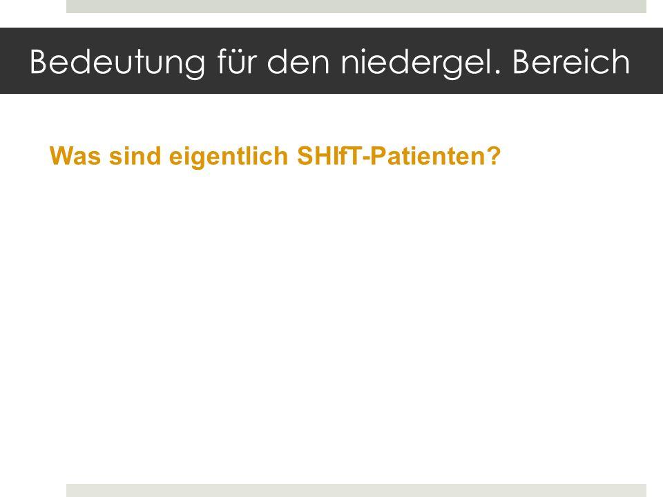 Bedeutung für den niedergel. Bereich Was sind eigentlich SHIfT-Patienten?