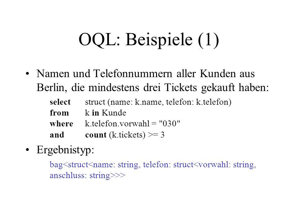 OQL: Beispiele (1) Namen und Telefonnummern aller Kunden aus Berlin, die mindestens drei Tickets gekauft haben: selectstruct (name: k.name, telefon: k