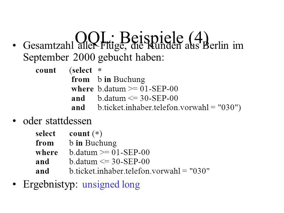 OQL: Beispiele (4) Gesamtzahl aller Flüge, die Kunden aus Berlin im September 2000 gebucht haben: count(select fromb in Buchung whereb.datum >= 01-SEP