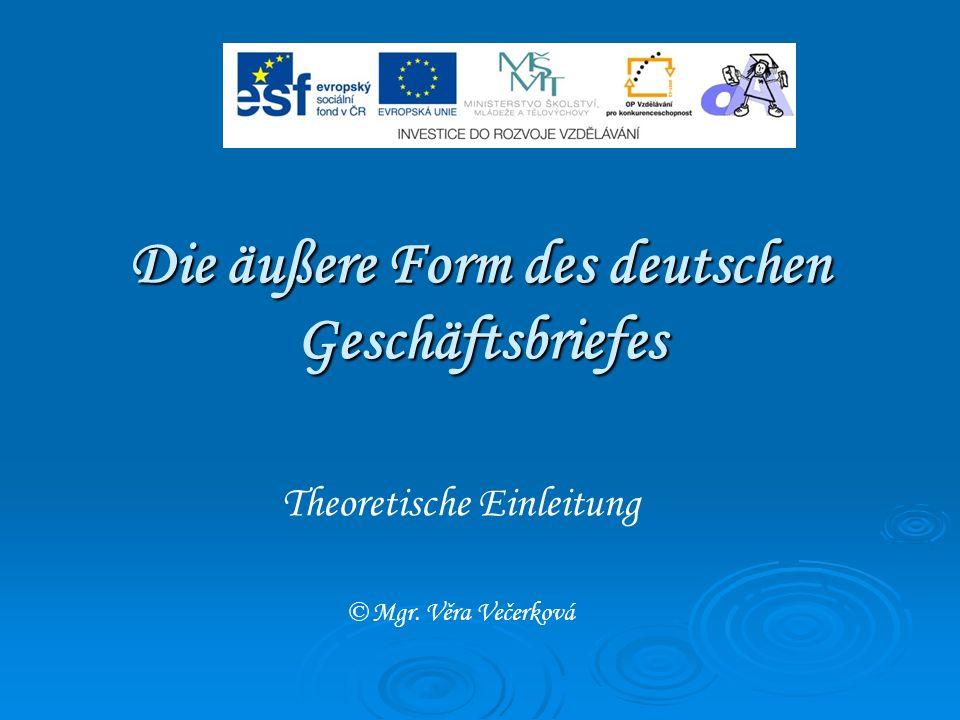 Die äußere Form des deutschen Geschäftsbriefes Theoretische Einleitung © Mgr. Věra Večerková