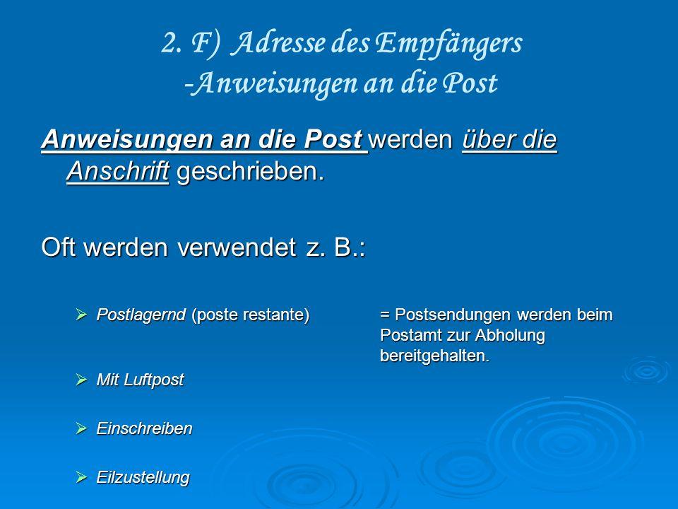 2. F) Adresse des Empfängers -Anweisungen an die Post Anweisungen an die Post werden über die Anschrift geschrieben. Oft werden verwendet z. B.: Postl