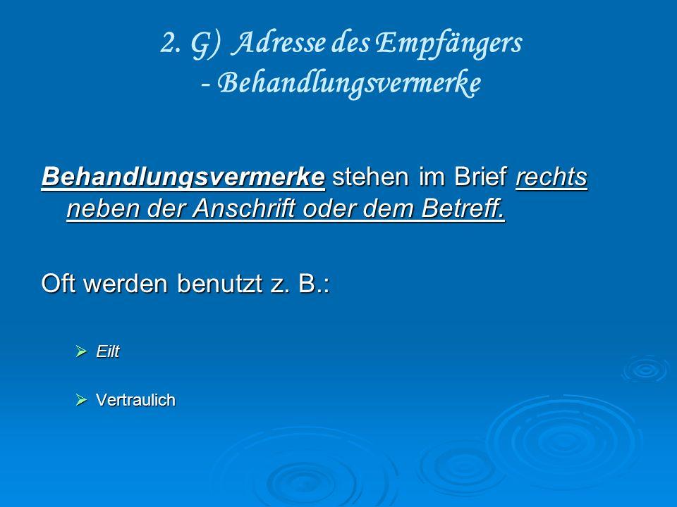 2. G) Adresse des Empfängers - Behandlungsvermerke Behandlungsvermerke stehen im Brief rechts neben der Anschrift oder dem Betreff. Oft werden benutzt