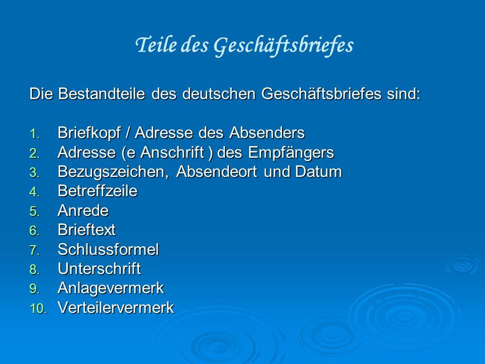 Teile des Geschäftsbriefes Die Bestandteile des deutschen Geschäftsbriefes sind: 1. Briefkopf / Adresse des Absenders 2. Adresse (e Anschrift ) des Em