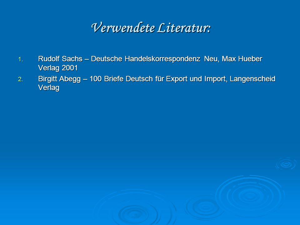 Verwendete Literatur: 1. Rudolf Sachs – Deutsche Handelskorrespondenz Neu, Max Hueber Verlag 2001 2. Birgitt Abegg – 100 Briefe Deutsch für Export und