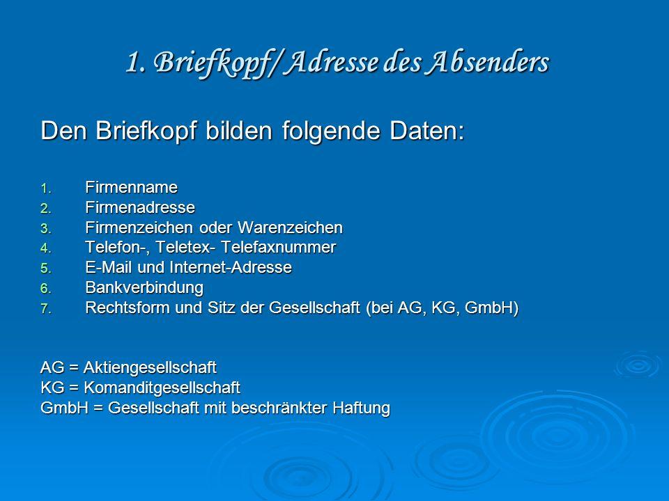1. Briefkopf/ Adresse des Absenders Den Briefkopf bilden folgende Daten: 1. Firmenname 2. Firmenadresse 3. Firmenzeichen oder Warenzeichen 4. Telefon-