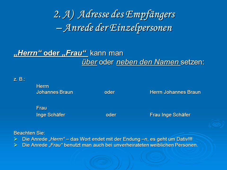 2. A) Adresse des Empfängers – Anrede der Einzelpersonen Herrn oder Frau kann man über oder neben den Namen setzen: z. B.: Herrn Johannes Braun oder H
