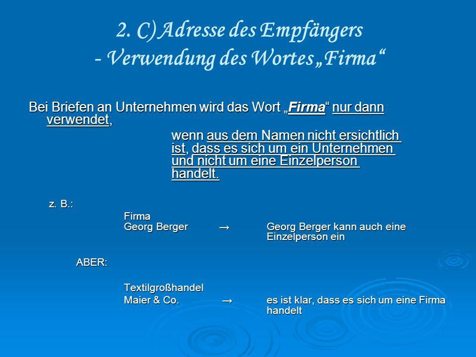 2. C) Adresse des Empfängers - Verwendung des Wortes Firma Bei Briefen an Unternehmen wird das Wort Firma nur dann verwendet, wenn aus dem Namen nicht