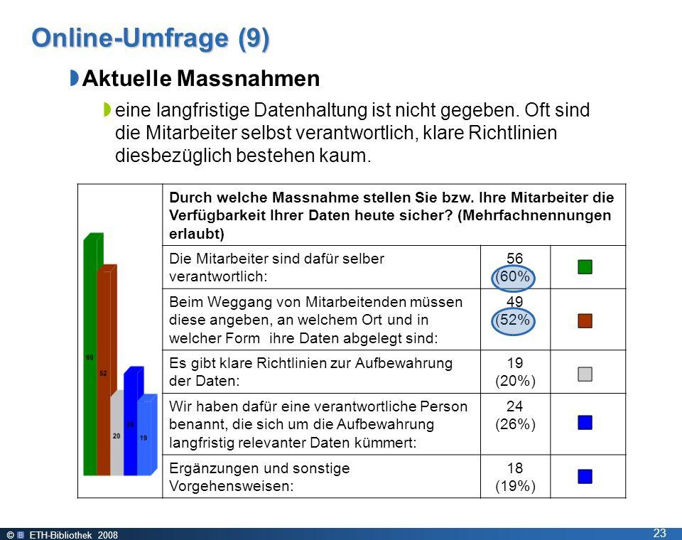 © ETH-Bibliothek 2008 23 Online-Umfrage (9) Aktuelle Massnahmen eine langfristige Datenhaltung ist nicht gegeben.