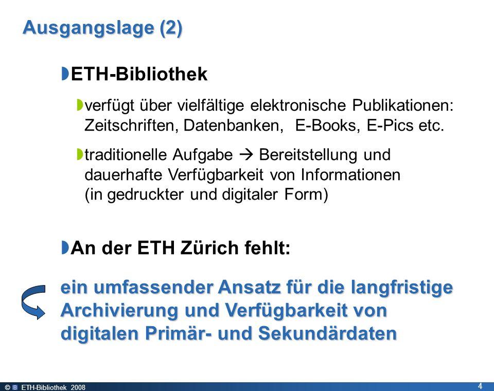 © ETH-Bibliothek 2008 4 Ausgangslage (2) ETH-Bibliothek verfügt über vielfältige elektronische Publikationen: Zeitschriften, Datenbanken, E-Books, E-Pics etc.