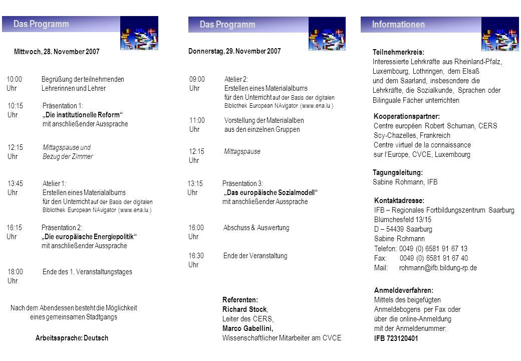 Das Programm Mittwoch, 28. November 2007 Arbeitssprache: Deutsch Nach dem Abendessen besteht die Möglichkeit eines gemeinsamen Stadtgangs 10:00 Begrüß