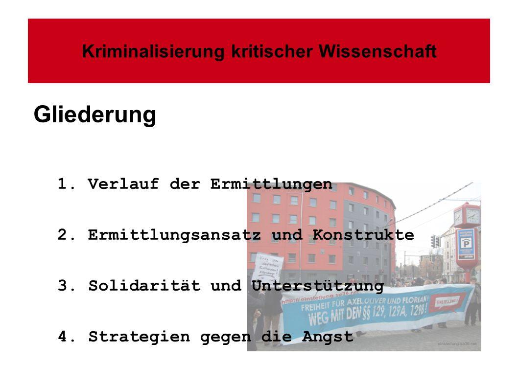 Kriminalisierung kritischer Wissenschaft Gliederung 1. Verlauf der Ermittlungen 2. Ermittlungsansatz und Konstrukte 3. Solidarität und Unterstützung 4