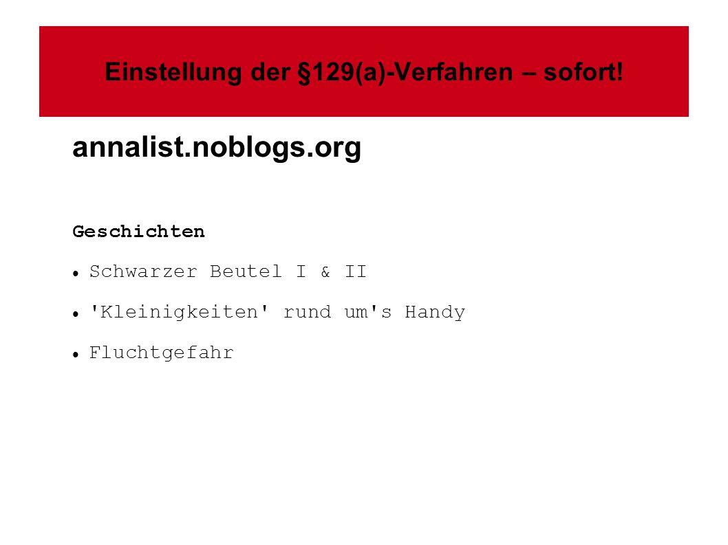 Einstellung der §129(a)-Verfahren – sofort! annalist.noblogs.org Geschichten Schwarzer Beutel I & II 'Kleinigkeiten' rund um's Handy Fluchtgefahr