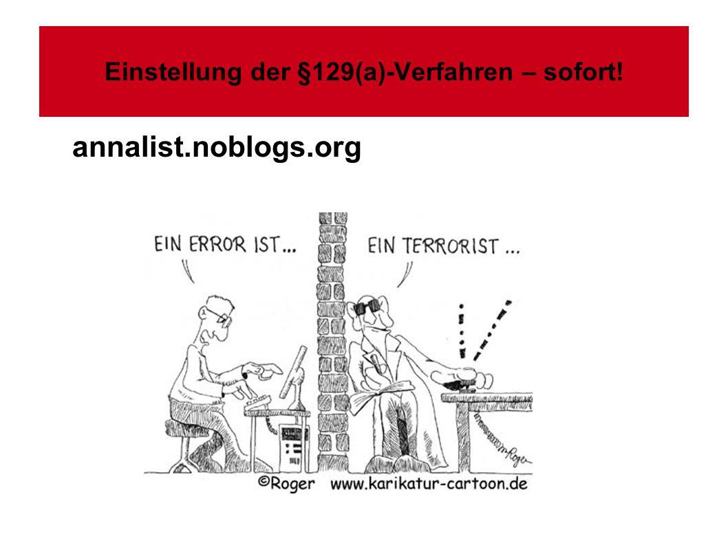 Einstellung der §129(a)-Verfahren – sofort! annalist.noblogs.org