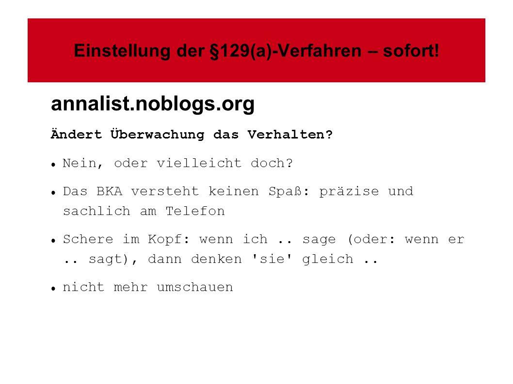 Einstellung der §129(a)-Verfahren – sofort! annalist.noblogs.org Ändert Überwachung das Verhalten? Nein, oder vielleicht doch? Das BKA versteht keinen