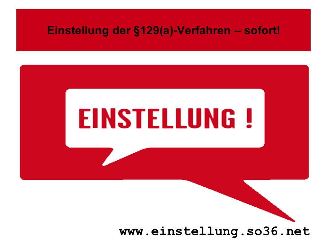 Einstellung der §129(a)-Verfahren – sofort! www.einstellung.so36.net