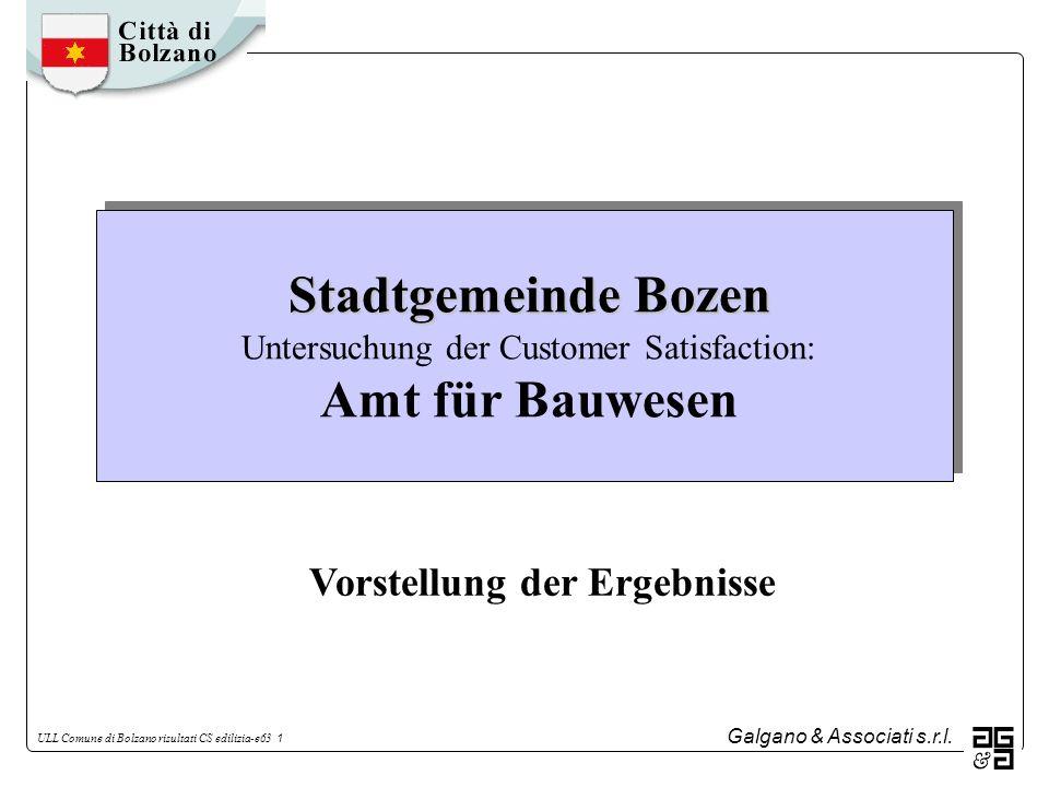 Galgano & Associati s.r.l. ULL Comune di Bolzano risultati CS edilizia-e63 1 Stadtgemeinde Bozen Stadtgemeinde Bozen Untersuchung der Customer Satisfa
