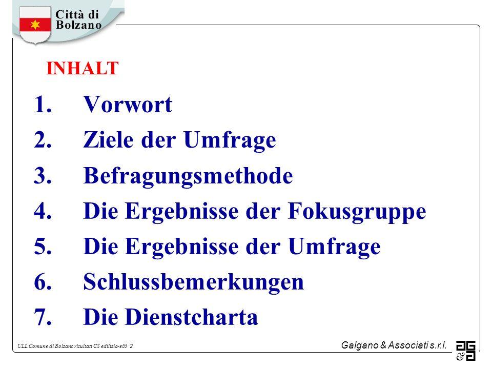 Galgano & Associati s.r.l. ULL Comune di Bolzano risultati CS edilizia-e63 2 1.Vorwort 2.Ziele der Umfrage 3.Befragungsmethode 4.Die Ergebnisse der Fo
