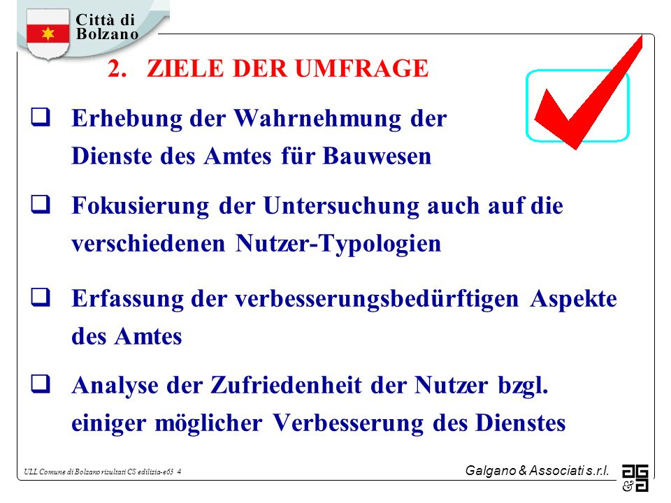 Galgano & Associati s.r.l. ULL Comune di Bolzano risultati CS edilizia-e63 4 2. ZIELE DER UMFRAGE Erhebung der Wahrnehmung der Dienste des Amtes für B