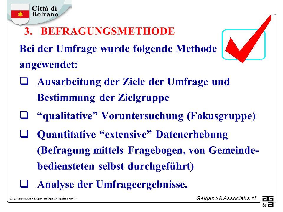 Galgano & Associati s.r.l. ULL Comune di Bolzano risultati CS edilizia-e63 5 3. BEFRAGUNGSMETHODE Bei der Umfrage wurde folgende Methode angewendet: A