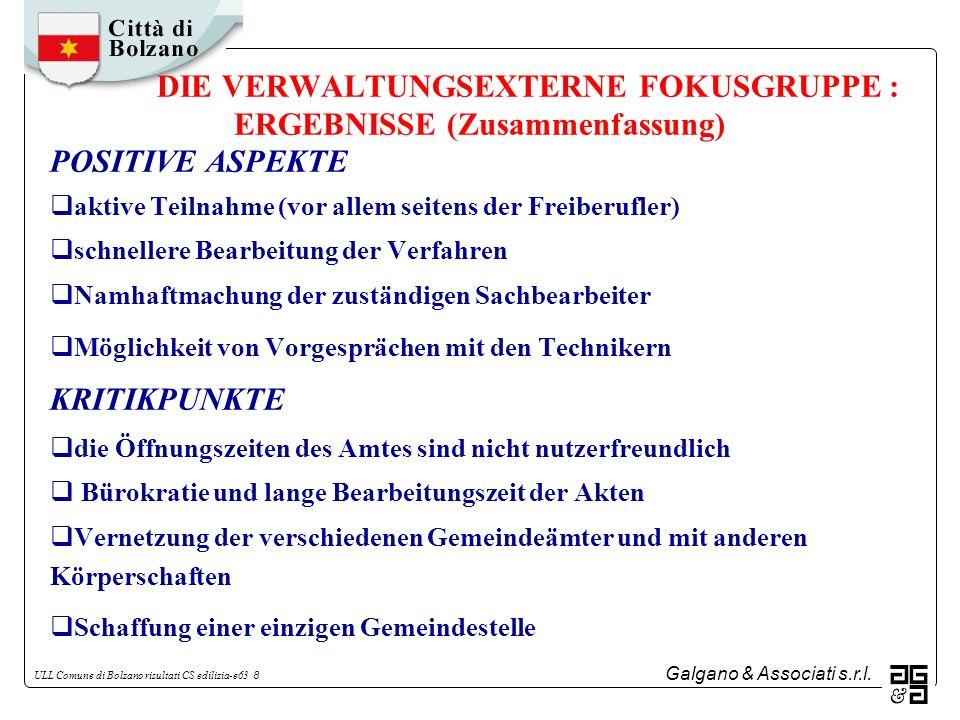 Galgano & Associati s.r.l. ULL Comune di Bolzano risultati CS edilizia-e63 8 DIE VERWALTUNGSEXTERNE FOKUSGRUPPE : ERGEBNISSE (Zusammenfassung) POSITIV