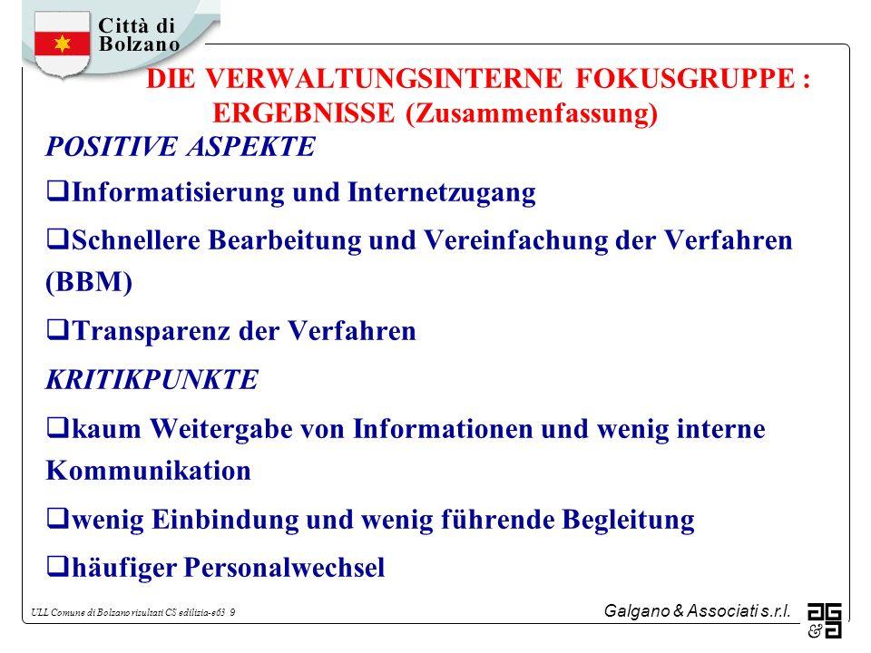 Galgano & Associati s.r.l. ULL Comune di Bolzano risultati CS edilizia-e63 9 DIE VERWALTUNGSINTERNE FOKUSGRUPPE : ERGEBNISSE (Zusammenfassung) POSITIV