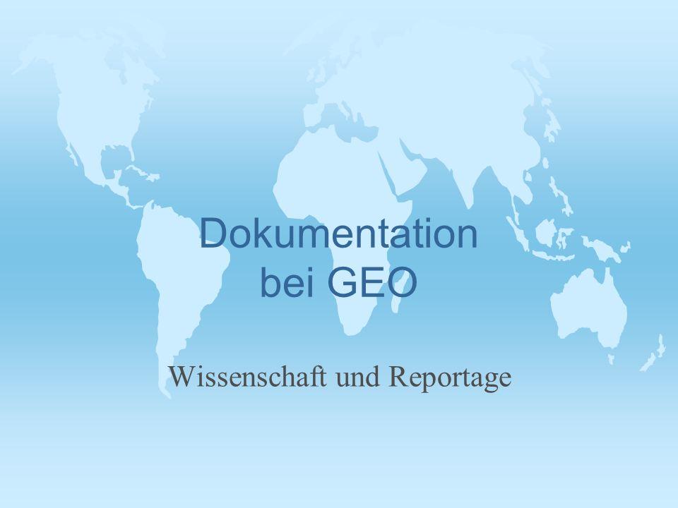 Dokumentation bei GEO Wissenschaft und Reportage