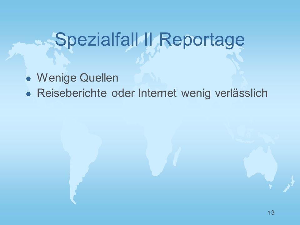 13 Spezialfall II Reportage l Wenige Quellen l Reiseberichte oder Internet wenig verlässlich