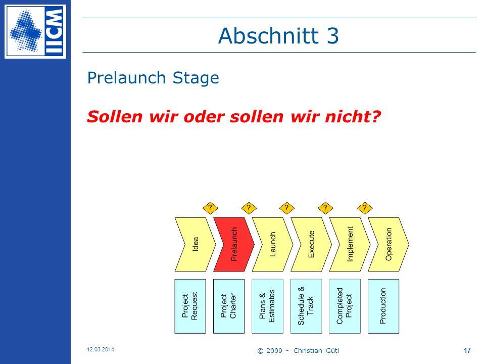 © 2009 - Christian Gütl 12.03.2014 17 Abschnitt 3 Prelaunch Stage Sollen wir oder sollen wir nicht?