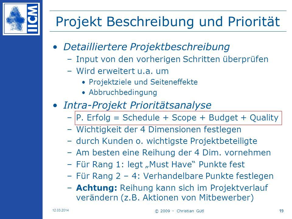 © 2009 - Christian Gütl 12.03.2014 19 Projekt Beschreibung und Priorität Detailliertere Projektbeschreibung –Input von den vorherigen Schritten überprüfen –Wird erweitert u.a.