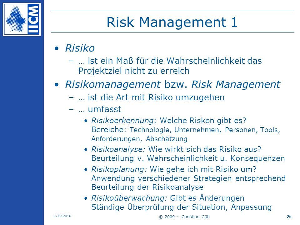 © 2009 - Christian Gütl 12.03.2014 25 Risk Management 1 Risiko –… ist ein Maß für die Wahrscheinlichkeit das Projektziel nicht zu erreich Risikomanagement bzw.