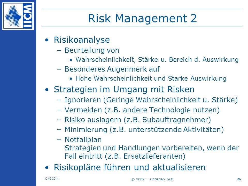 © 2009 - Christian Gütl 12.03.2014 26 Risk Management 2 Risikoanalyse –Beurteilung von Wahrscheinlichkeit, Stärke u.