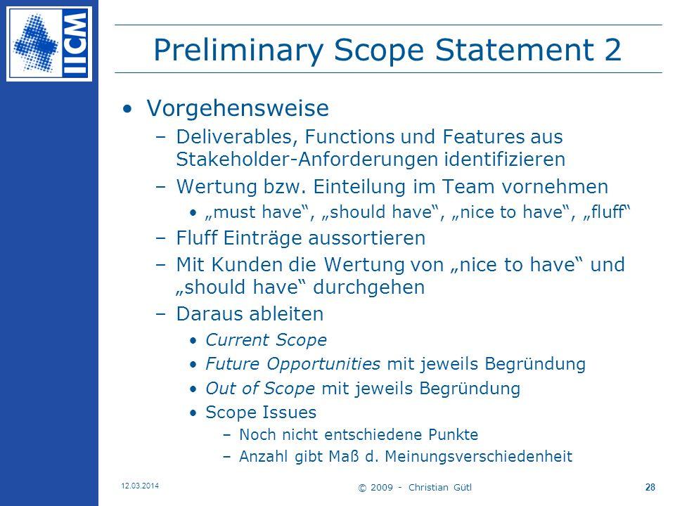 © 2009 - Christian Gütl 12.03.2014 28 Preliminary Scope Statement 2 Vorgehensweise –Deliverables, Functions und Features aus Stakeholder-Anforderungen identifizieren –Wertung bzw.