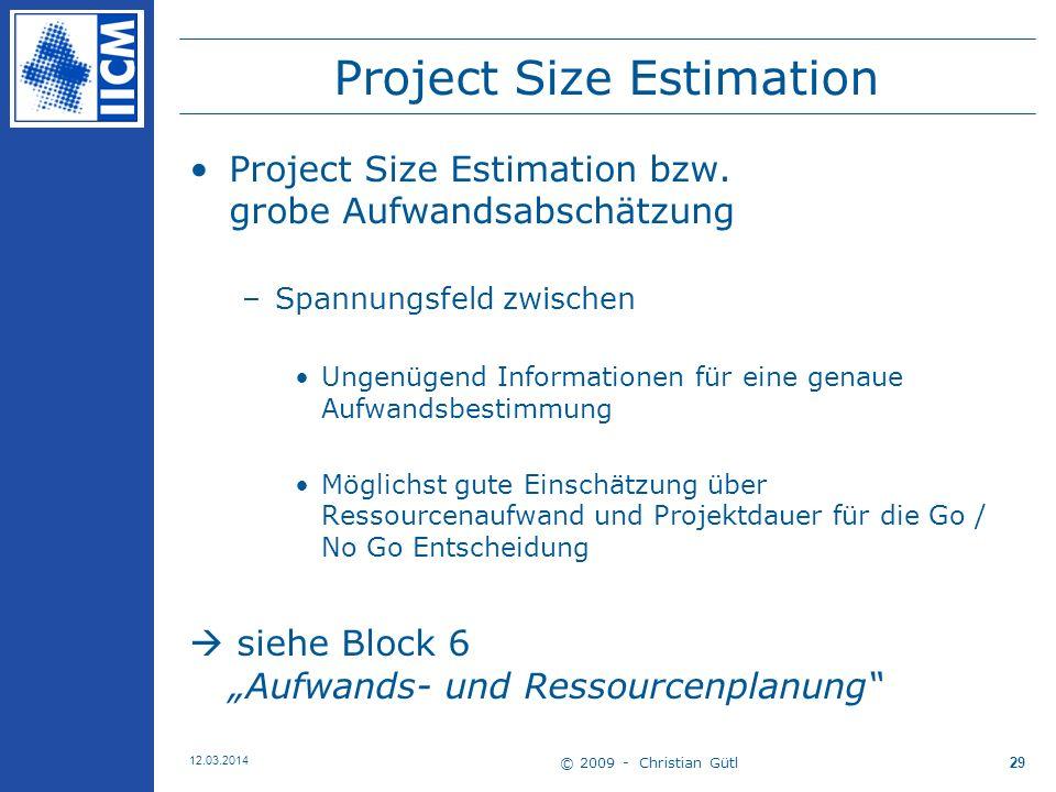© 2009 - Christian Gütl 12.03.2014 29 Project Size Estimation Project Size Estimation bzw.