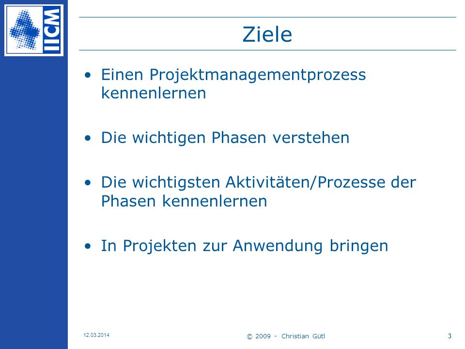 © 2009 - Christian Gütl 12.03.2014 4 Literaturhinweis Project Management for Information, Technology, Business and Certification Gopal K.