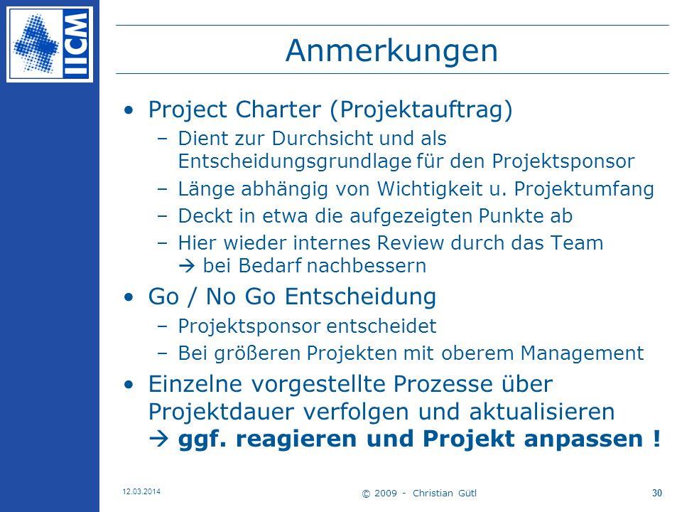 © 2009 - Christian Gütl 12.03.2014 30 Anmerkungen Project Charter (Projektauftrag) –Dient zur Durchsicht und als Entscheidungsgrundlage für den Projektsponsor –Länge abhängig von Wichtigkeit u.