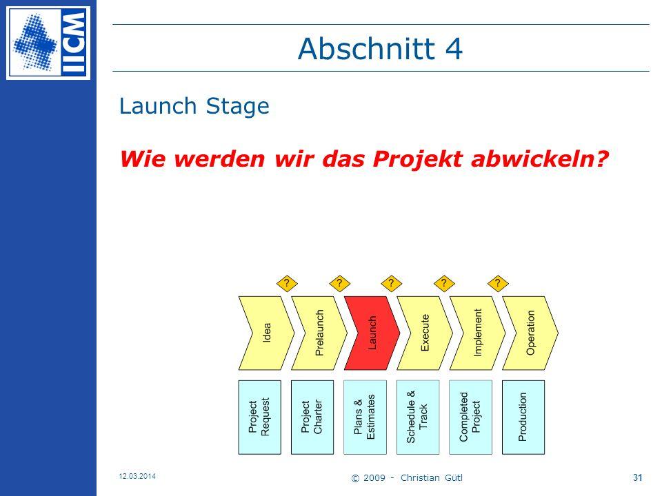 © 2009 - Christian Gütl 12.03.2014 31 Abschnitt 4 Launch Stage Wie werden wir das Projekt abwickeln?