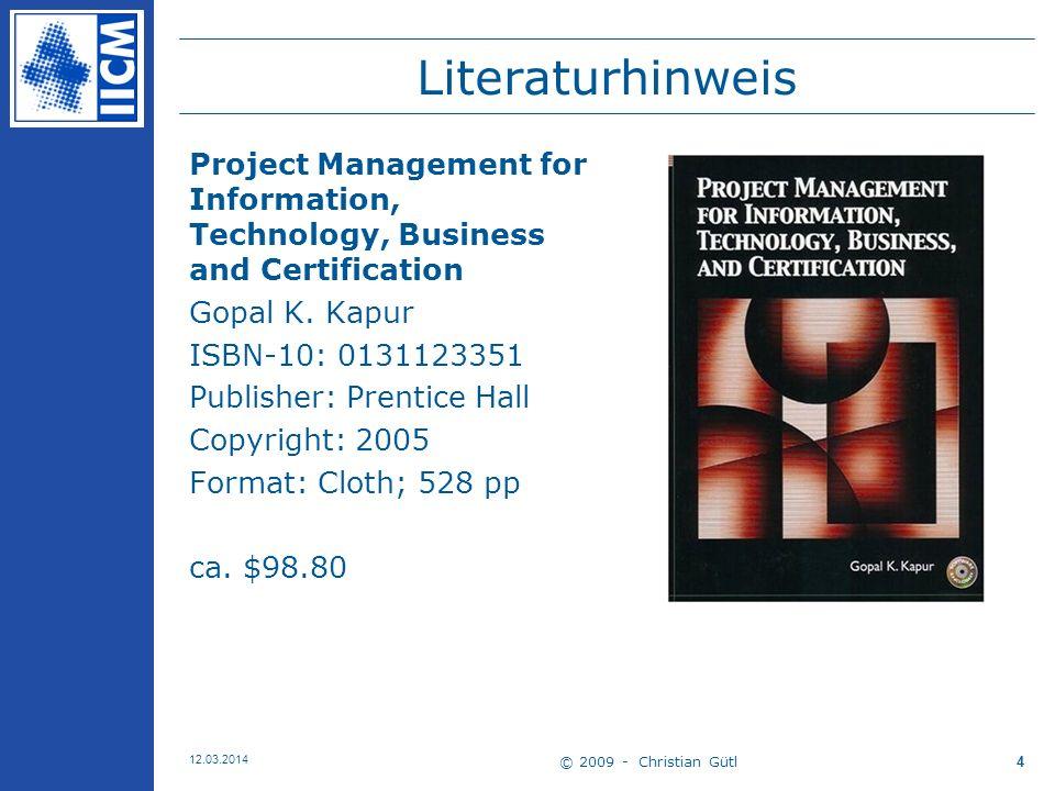 © 2009 - Christian Gütl 12.03.2014 4 Literaturhinweis Project Management for Information, Technology, Business and Certification Gopal K.