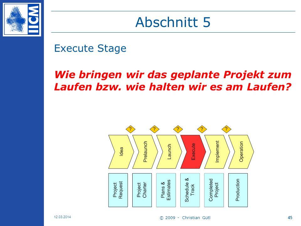 © 2009 - Christian Gütl 12.03.2014 45 Abschnitt 5 Execute Stage Wie bringen wir das geplante Projekt zum Laufen bzw.