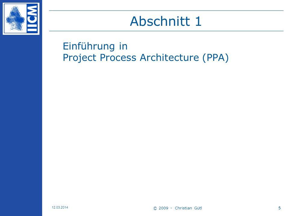 © 2009 - Christian Gütl 12.03.2014 5 Abschnitt 1 Einführung in Project Process Architecture (PPA)