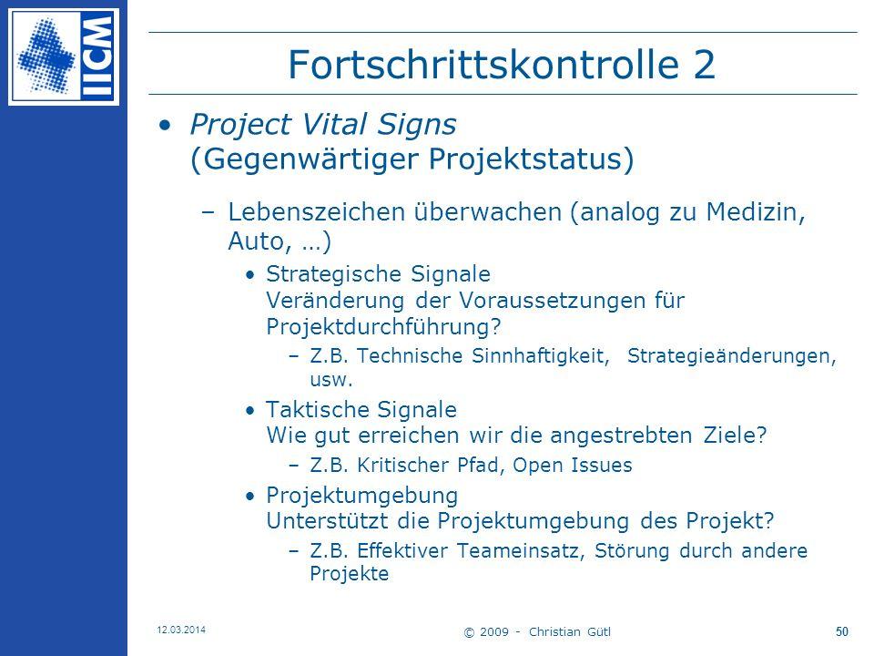 © 2009 - Christian Gütl 12.03.2014 50 Fortschrittskontrolle 2 Project Vital Signs (Gegenwärtiger Projektstatus) –Lebenszeichen überwachen (analog zu Medizin, Auto, …) Strategische Signale Veränderung der Voraussetzungen für Projektdurchführung.