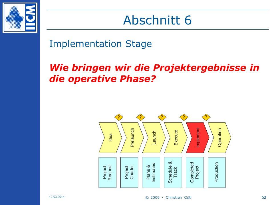 © 2009 - Christian Gütl 12.03.2014 52 Abschnitt 6 Implementation Stage Wie bringen wir die Projektergebnisse in die operative Phase?