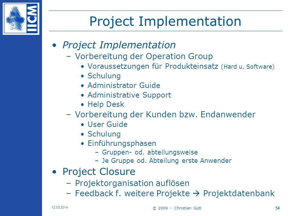 © 2009 - Christian Gütl 12.03.2014 54 Project Implementation –Vorbereitung der Operation Group Voraussetzungen für Produkteinsatz (Hard u.