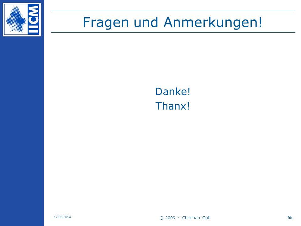 © 2009 - Christian Gütl 12.03.2014 55 Fragen und Anmerkungen! Danke! Thanx!