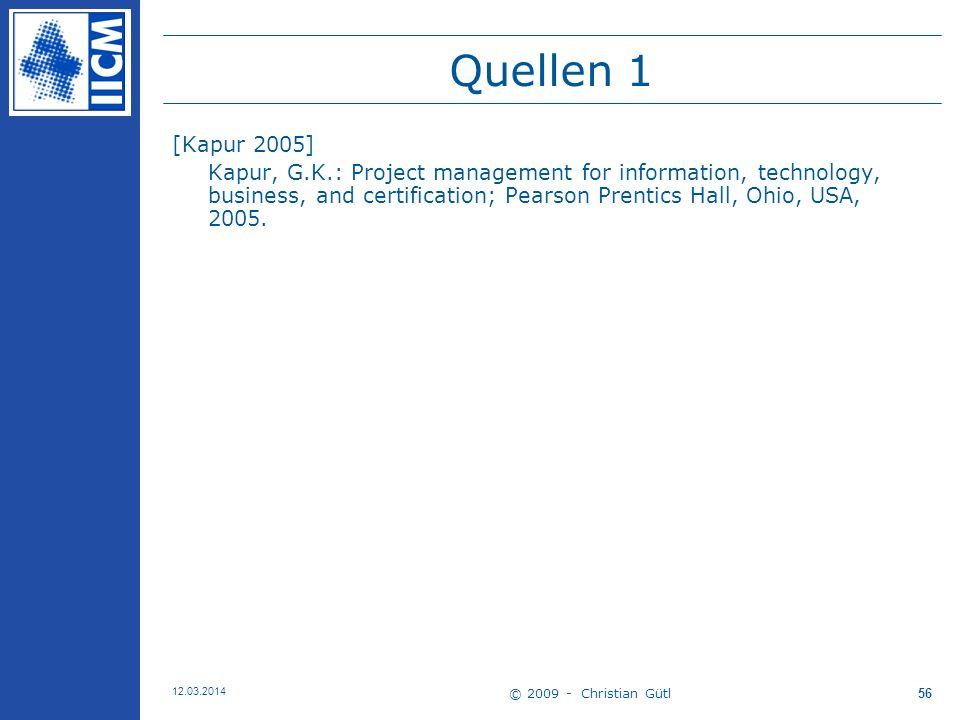 © 2009 - Christian Gütl 12.03.2014 56 Quellen 1 [Kapur 2005] Kapur, G.K.: Project management for information, technology, business, and certification; Pearson Prentics Hall, Ohio, USA, 2005.