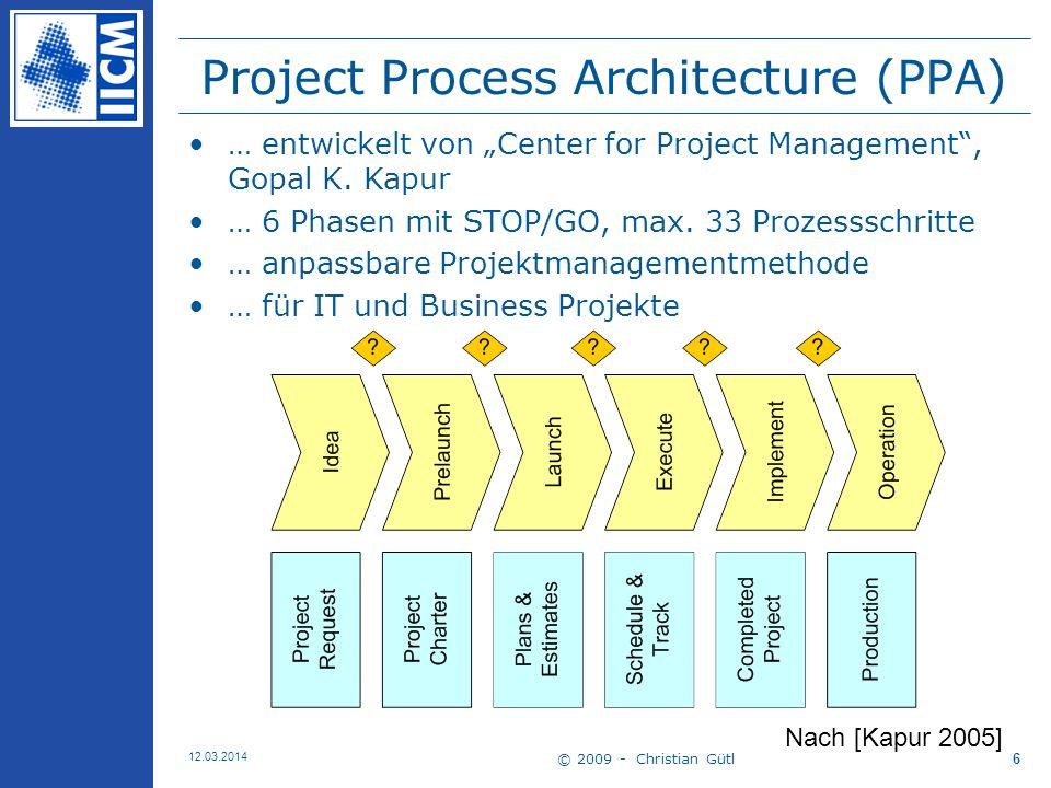 © 2009 - Christian Gütl 12.03.2014 6 Project Process Architecture (PPA) Nach [Kapur 2005] … entwickelt von Center for Project Management, Gopal K.
