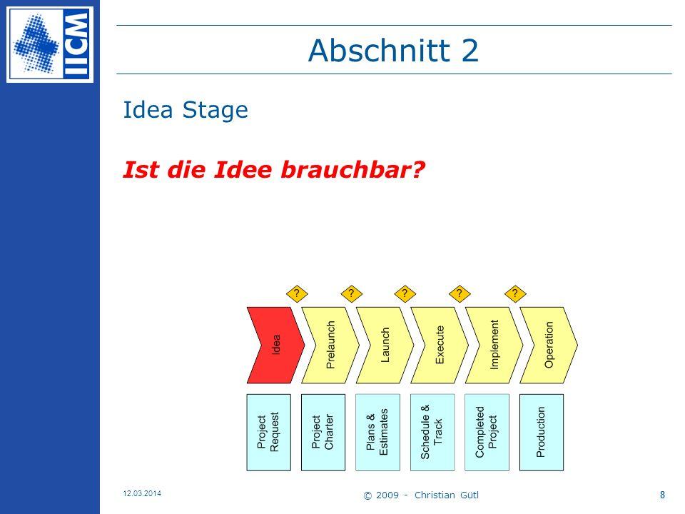 © 2009 - Christian Gütl 12.03.2014 8 Abschnitt 2 Idea Stage Ist die Idee brauchbar?